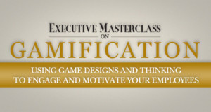Executive Masterclass on Gamification: Using Game Designs and Thinking to Engage  and Motivate Your Employees